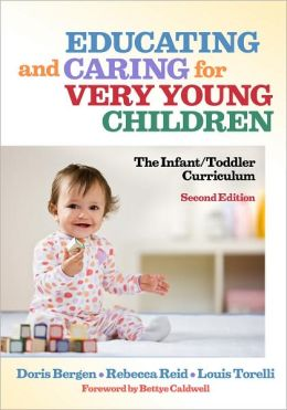 Educating and Caring for Very Young Children: The Infant/Toddler Curriculum, 2nd Edition