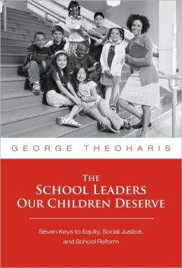 The School Leader Our Children Deserve: Seven Keys to Equity, Social Justice, and School Reform
