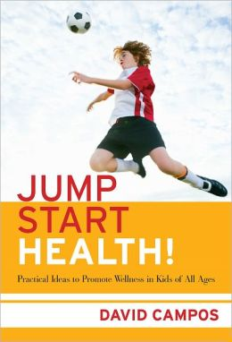 Jump Start Health!: Practical Ideas to Promote Wellness in Kids of All Ages