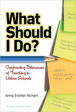 What Shall I Do? Confronting Dilemmas of Teaching in Urban Schools