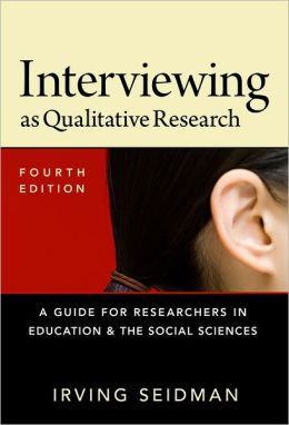Interviewing as Qualitative Research: A Guide for Researchers in Education and the Social Sciences Irving Seidman
