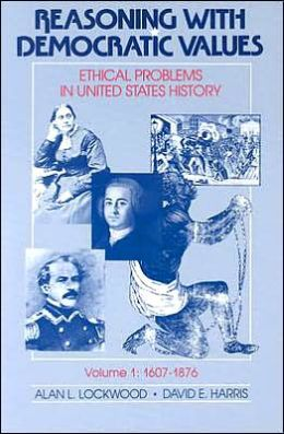 Reasoning with Democratic Values: Ethical Problems in United States History, Volume 1