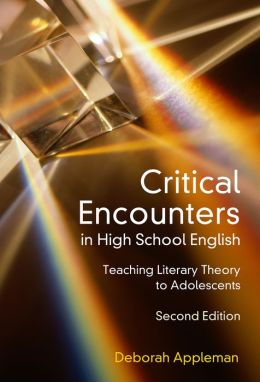 Critical Encounters in High School English: Teaching Literacy Theory to Adolescents, Second Edition