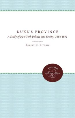The Duke's Province: A Study of New York Politics and Society, 1664-1691