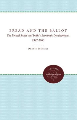 Bread and the Ballot: The United States and India's Economic Development, 1947-1963