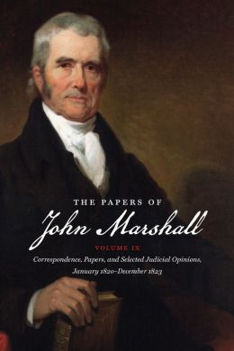 The Papers of John Marshall, Volume IX: Correspondence, Papers, and Selected Judicial Opinions, January 1820-December 1823