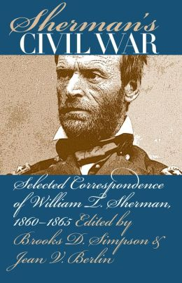 Sherman's Civil War: Selected Correspondence of William T. Sherman, 1860-1865