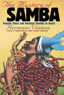 The Mystery of Samba: Popular Music and National Identity in Brazil