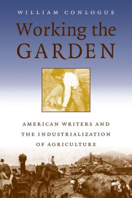 Working the Garden: American Writers and the Industrialization of Agriculture