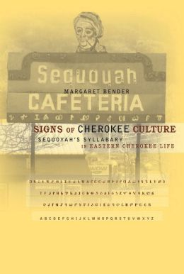 Signs of Cherokee Culture: Sequoyah's Syllabary in Eastern Cherokee Life