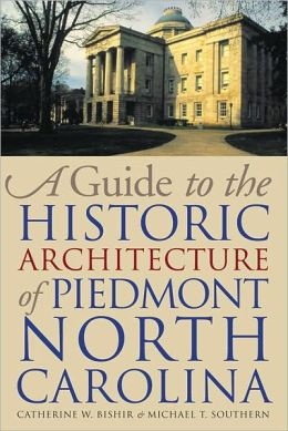A Guide to the Historic Architecture of Piedmont North Carolina (Richard Hampton Jenrette Series in Architecture & the Decorative Arts)