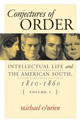 Conjectures of Order: Intellectual Life and the American South, 1810-1860