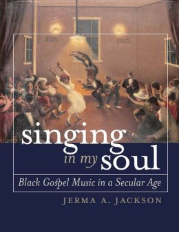 Singing in My Soul: Black Gospel Music in a Secular Age