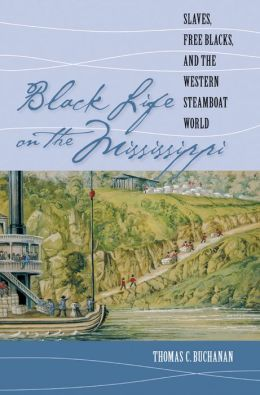 Black Life on the Mississippi: Slaves, Free Blacks, and the Western Steamboat World