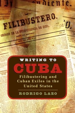 Writing to Cuba: Filibustering and Cuban Exiles in the United States