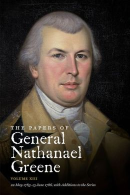 The Papers of General Nathanael Greene, Volume XIII: 22 May 1783-13 June 1786, with Additions to the Series