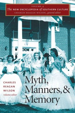 The New Encyclopedia of Southern Culture, Volume 4: Myth, Manners, and Memory