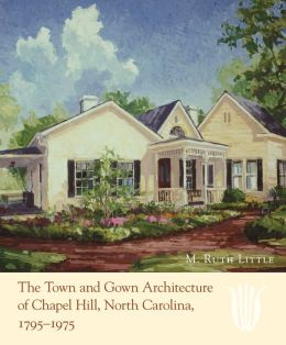 The Town and Gown Architecture of Chapel Hill, North Carolina, 1795-1975