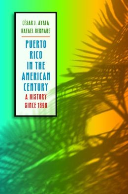 Puerto Rico in the American Century: A History since 1898