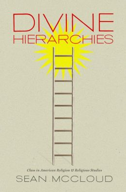 Divine Hierarchies: Class in American Religion and Religious Studies