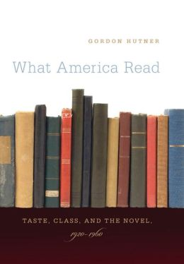 What America Read: Taste, Class, and the Novel, 1920-1960