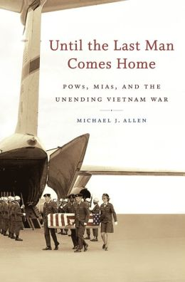 Until the Last Man Comes Home: POWs, MIAs, and the Unending Vietnam War