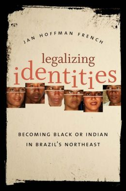 Legalizing Identities: Becoming Black or Indian in Brazil's Northeast
