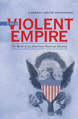 This Violent Empire: The Birth of an American National Identity