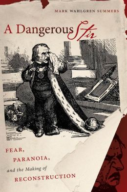 A Dangerous Stir: Fear, Paranoia, and the Making of Reconstruction