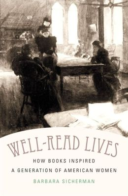 Well-Read Lives: How Books Inspired a Generation of American Women