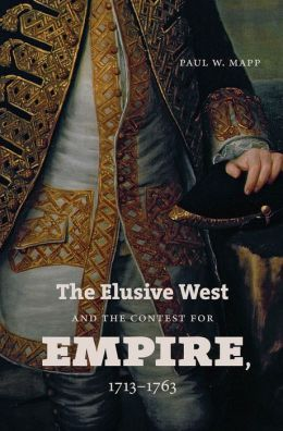 The Elusive West and the Contest for Empire, 1713-1763