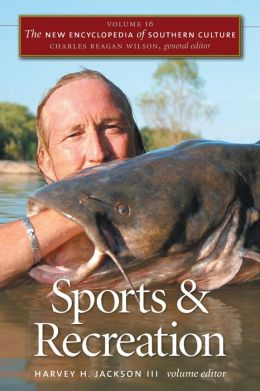 The New Encyclopedia of Southern Culture, Volume 16: Sports and Recreation