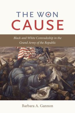 The Won Cause: Black and White Comradeship in the Grand Army of the Republic