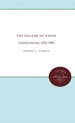 The Failure of Union: Central America, 1824-1960