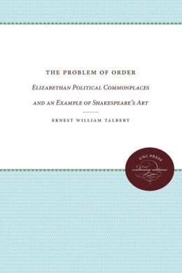 The Problem of Order: Elizabethan Political Commonplaces and an Example of Shakespeare's Art