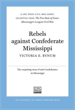 Rebels Against Confederate Mississippi: A UNC Press Civil War Short, Excerpted from The Free State of Jones: Mississippi's Longest Civil War