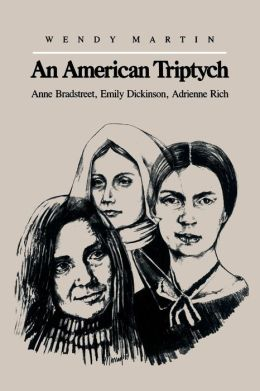 An American Triptych: Anne Bradstreet, Emily Dickinson, and Adrienne Rich
