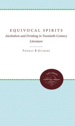 Equivocal Spirits: Alcoholism and Drinking in Twentieth-Century Literature