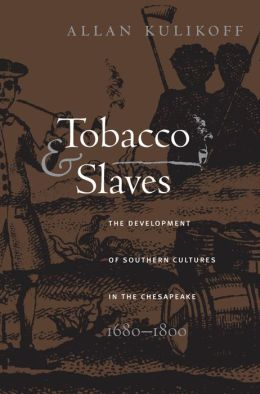Tobacco and Slaves: The Development of Southern Cultures in the Chesapeake, 1680-1800