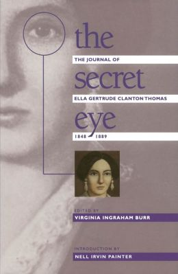 The Secret Eye: The Journal of Ella Gertrude Clanton Thomas, 1848-1889