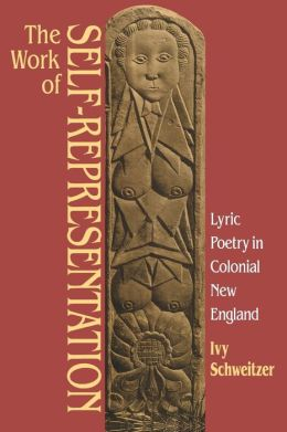 The Work of Self-Representation: Lyric Poetry in Colonial New England