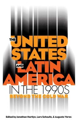 The United States and Latin America in the 1990s: Beyond the Cold War