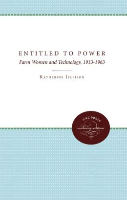 Entitled to Power: Farm Women and Technology, 1913-1963