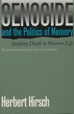 Genocide and the Politics of Memory: Studying Death to Preserve Life