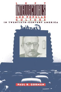 Left Intellectuals and Popular Culture in Twentieth-Century America