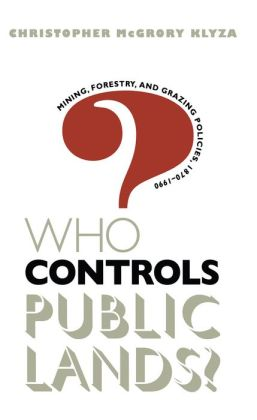 Who Controls Public Lands?: Mining, Forestry, and Grazing Policies, 1870-1990