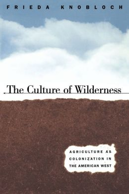 The Culture of Wilderness: Agriculture as Colonization in the American West