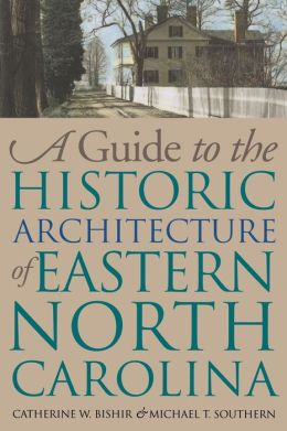 A Guide to the Historic Architecture of Eastern North Carolina