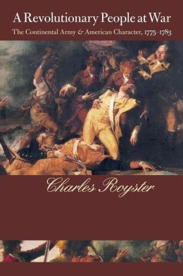 A Revolutionary People At War: The Continental Army and American Character, 1775-1783