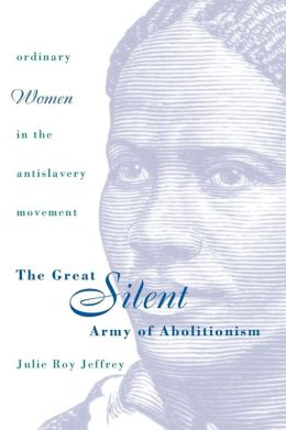 The Great Silent Army of Abolitionism: Ordinary Women in the Antislavery Movement